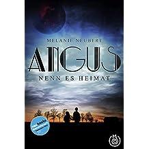 Angus: Nenn es Heimat (Angus (Vorgeschichte) 1)
