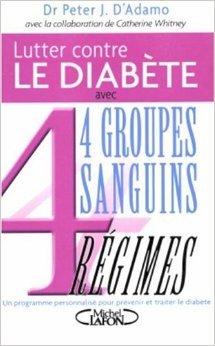 Lutter contre le diabète et accompagner son traitement : 4 Groupes sanguins, 4 Régimes de Peter-J D'Adamo,Catherine Whitney,Joëlle Touati (Traduction) ( 1 janvier 2005 )