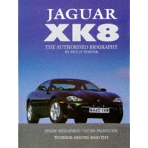 Jaguar Xk8: The Authorised Biography