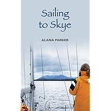 Sailing to Skye by Alana Parker (2011-03-01)
