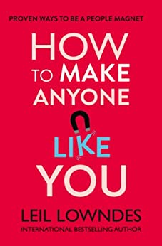 How to Make Anyone Like You: Proven Ways To Become A People Magnet par [Lowndes, Leil]