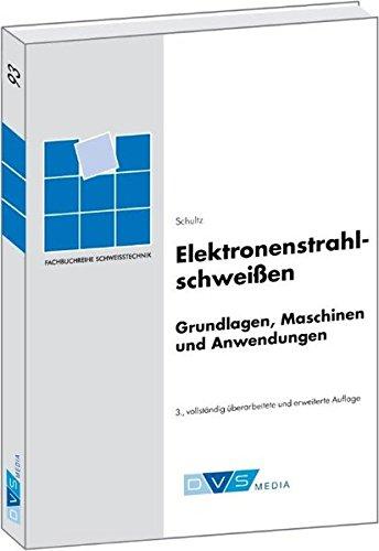 Elektronenstrahlschweißen: DVS-Fachbücher, Band 93 (Fachbuchreihe Schweisstechnik)