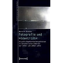 Fotografie und »Identität«: Visuelle Repräsentationspolitiken in künstlerischen Arbeiten der 1980er und 1990er Jahre (Studien zur visuellen Kultur)