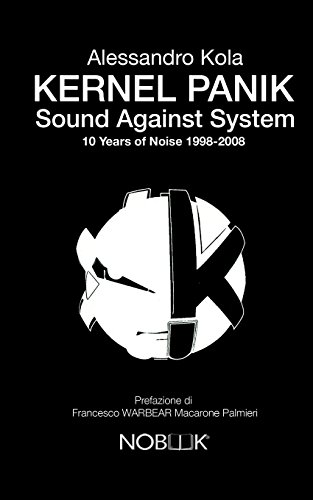 kernel-panik-sound-against-system-10-years-of-noise-1998-2008