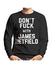 Coto7 Dont Fuck with James Hetfield Mens Sweatshirt