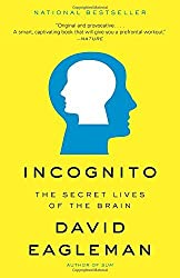 Incognito: The Secret Lives of the Brain by David Eagleman (2012-05-15)