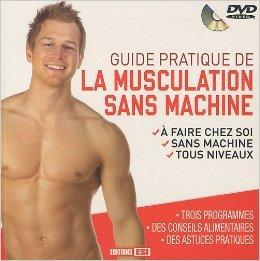 Guide pratique de la musculation sans machine (1DVD) de Sophie Godard,Morgan Dresse (Photographies) ( 28 octobre 2010 )
