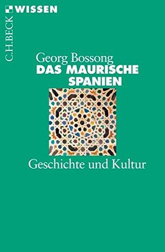 Das Maurische Spanien: Geschichte und Kultur