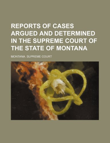 Reports of Cases Argued and Determined in the Supreme Court of the State of Montana (Volume 53)
