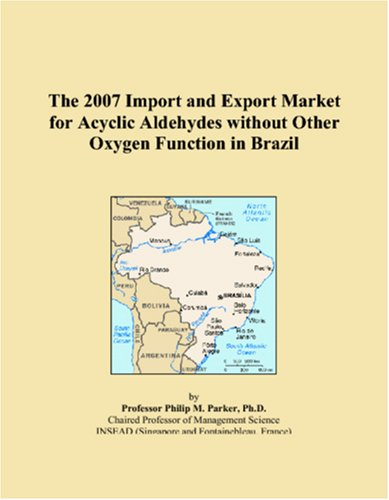 The 2007 Import and Export Market for Acyclic Aldehydes without Other Oxygen Function in Brazil