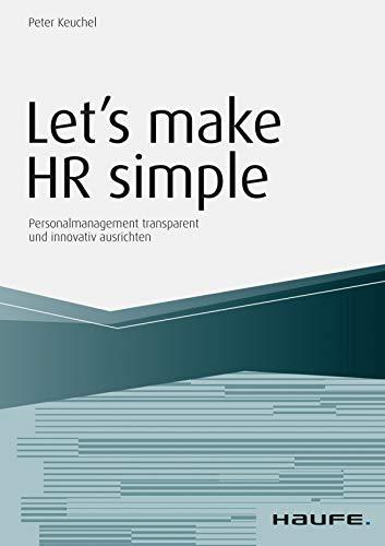 Let`s make HR simple: Personalmanagement transparent und innovativ ausrichten (Haufe Fachbuch)