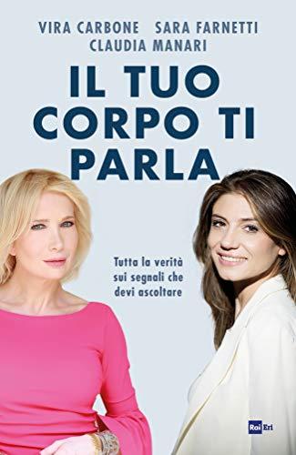 Il tuo corpo ti parla: Tutta la verità sui segnali che devi ascoltare (Italian Edition)