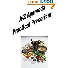 A-Z Ayurveda Practical Prescriber (Atreya's Guidelines for Ayurveda Practice Book 3)