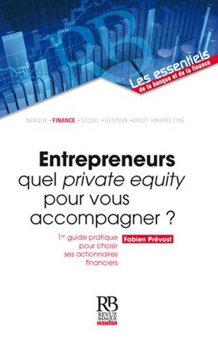 Entrepreneurs quel private equity pour vous accompagner ?: 1er guide pratique pour choisir ses actionnaires financiers.