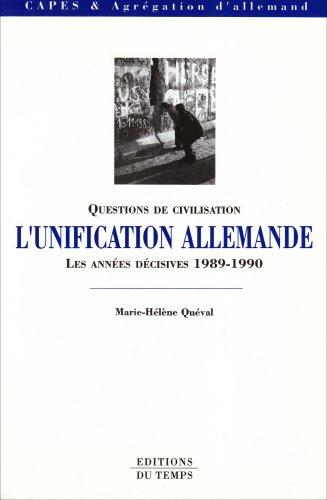 Questions de civilisation : L'unification allemande, les années décisives, 1989-1990