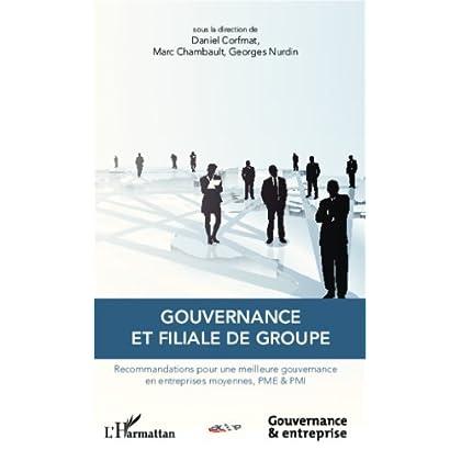 Gouvernance et filiale de groupe: Recommandations pour une meilleure gouvernance en entreprises moyennes, PME & PMI (Gouvernance et entreprise)