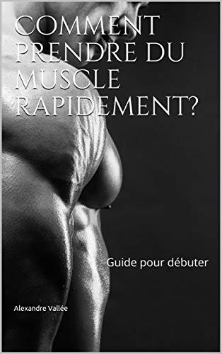 Couverture du livre Comment prendre du muscle rapidement? (livre musculation): Guide pour débuter
