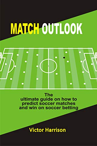 Match Outlook: The Ultimate guide on how to predict  soccer matches and win on soccer betting (English Edition) por Victor Harrison