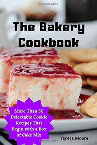 More Than 50 Delectable Cookie Recipes That Begin with a Box of Cake Mix (Delicious Recipes, Band 117) ()