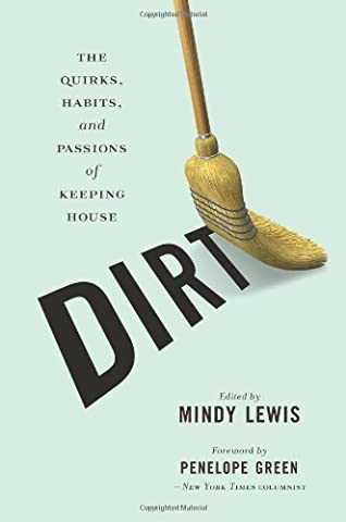 DIRT: The Quirks, Habits, and Passions of Keeping