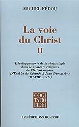 La voie du Christ : Tome 2, Développements de la christologie dans le contexte religieux de l'Orient ancien. D'Eusèbe de Césarée à Jean Damascène (IVe-VIIIe siècle)
