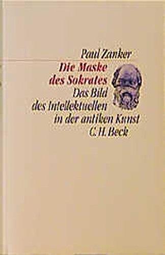 Die Maske des Sokrates: Das Bild des Intellektuellen in der antiken Kunst (C. H. Beck Kulturwissenschaft)