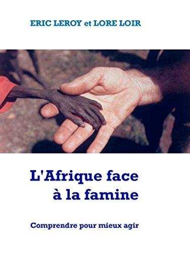 L'Afrique face à la famine: Comprendre pour mieux agir par Eric Leroy Lore Loir