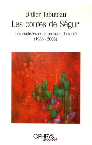 Les contes de Ségur : Les coulisses de la politique de santé (1988-2006) par Didier Tabuteau