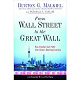(From Wall Street to the Great Wall: How Investors Can Profit from China's Booming Economy) By Burton G. Malkiel (Author) Hardcover on (Jan , 2008)