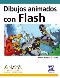Dibujos animados con Flash (Diseño Y Creatividad) por Mark Stephen Smith