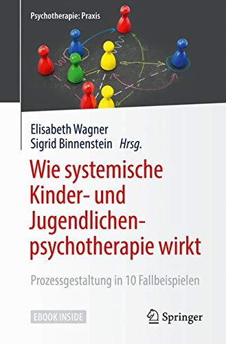 Wie systemische Kinder- und Jugendlichenpsychotherapie wirkt: Prozessgestaltung in 10 Fallbeispielen (Psychotherapie: Praxis)