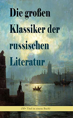 Die großen Klassiker der russischen Literatur (30+ Titel in einem Buch): Schuld und Sühne, Anna Karenina, Die toten Seelen, Eugen Onegin, Christ und Antichrist, ... Ein Held unserer Zeit und viel mehr