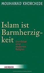 Islam ist Barmherzigkeit: Grundzüge einer modernen Religion
