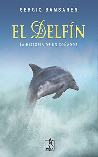 El Delfín: La historia de un soñador por Sergio Bambarén