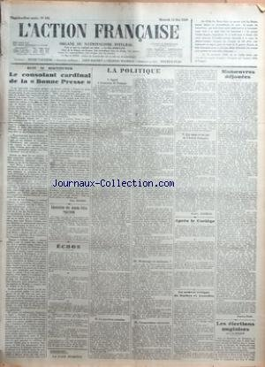 ACTION FRANCAISE (L') [No 135] du 15/05/1929 - RUIT IN SERVITUTEM - LE CONSOLANT CARDINAL DE LA BONNE PRESSE PAR LEON DAUDET - ASSOCIATION DES JEUNES FILLES ROYALISTES - ECHOS - LA POLITIQUE - APPEL A BEAUCOUP DE FRANCAIS - LA QUESTION ROMAINE - HOMMAGE OU MAINMISE - COMPARAISON NECESSAIRE - LES VINGT ET UN ANS DE L'ACTION FRANCAISE PAR CHARLES MAURRAS - APRES LE CORTEGE - LE NOUVEL EVEQUE DE TARBES ET LOURDES - MANOEUVRES DEJOUEES PAR MAURICE PUJO - LES ELECTIONS ANGLAISES PAR J. LE BOUCHER