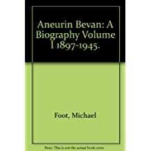 Aneurin Bevan: A Biography Volume I 1897-1945.