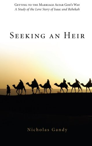 Seeking an Heir: Getting to the Marriage Altar God's Way: A Study of the Love Story of Isaac and Rebekah