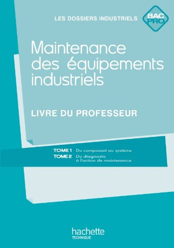 Maintenance des équipements industriels Bac Pro - Livre professeur - Ed.2011
