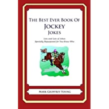 The Best Ever Book of Jockey Jokes: Lots and Lots of Jokes Specially Repurposed for You-Know-Who by Mark Geoffrey Young (2012-06-14)
