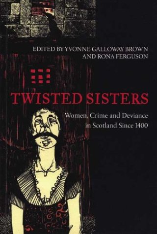 Twisted Sisters: Women, Crime and Deviance in Scotland Since 1400