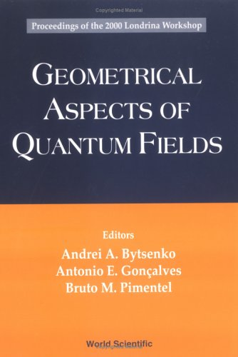 Geometrical Aspects of Quantum Fields - Proceedings of the 2000 Londrina Workshop: Proceedings of the 2000 Londrina Workshop, State University of Londrina, Brazil, 17-22 April 2000