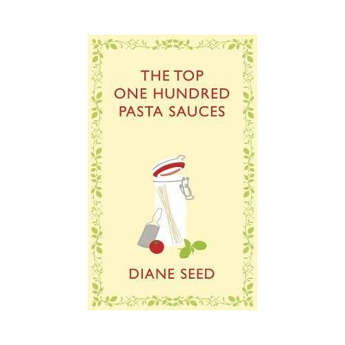 By Seed, Diane ( Author ) [ The Top One Hundred Pasta Sauces: Authentic Recipes from Italy By Oct-2012 Hardcover