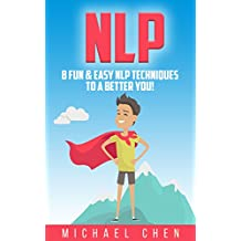 NLP: 8 Fun & Easy NLP Techniques To A Better You! (NLP, Neuro-Linguistic Programming, Mind Control, Self-Hypnosis, Human Behavior, Self-Help) (English Edition)
