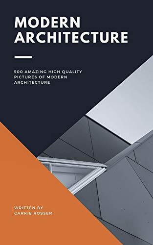 Modern Architecture. 500 Amazing High Quality Pictures of Modern Architecture (English Edition)