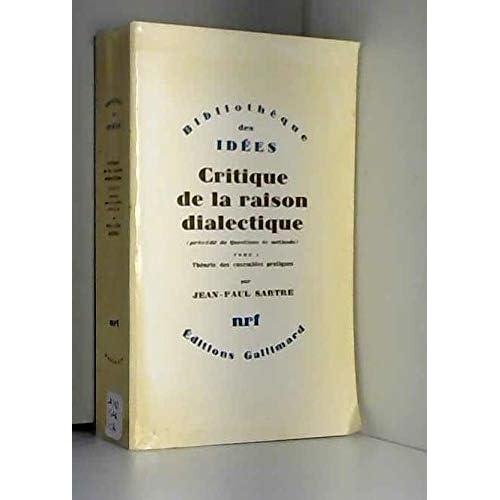 Critique de la raison dialectique (Tome 1: Théorie des ensembles pratiques) . Précédé de 'Questions de méthode'