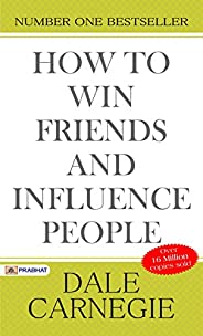 How to Win Friends and Influence People: Dale Carnegie's all time International Best Selling Self-Help B