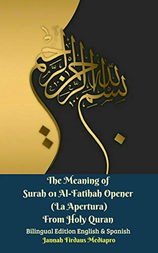 The Meaning Of Surah 01 Al-fatihah Opener (la Apertura) From Holy Quran Bilingual Edition English & Spanish por Jannah Firdaus Mediapro