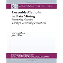 { ENSEMBLE METHODS IN DATA MINING: IMPROVING ACCURACY THROUGH COMBINING PREDICTIONS } By Seni, Giovanni ( Author ) [ Feb - 2010 ] [ Paperback ]