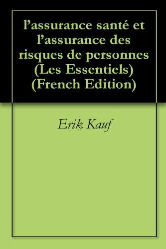 l'assurance santé et l'assurance des risques de personnes (Les Essentiels t. 6)