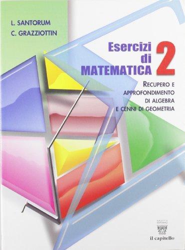 Esercizi di matematica. Recupero e approfondimento di algebra. Per le Scuole superiori: 2